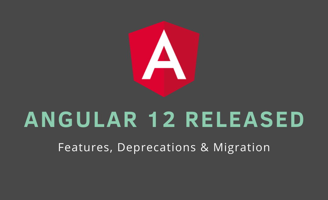 Angular 12: Features, Deprecations & Migration